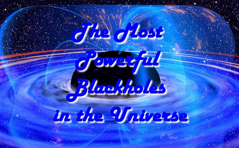 The Most Powerful Blackholes in the Universe